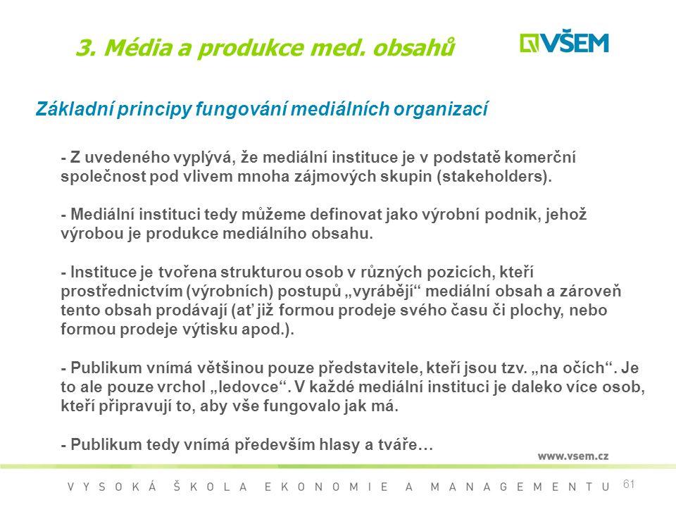 61 3. Média a produkce med. obsahů Základní principy fungování mediálních organizací - Z uvedeného vyplývá, že mediální instituce je v podstatě komerč