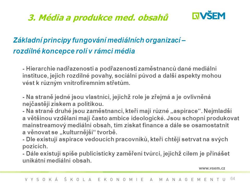 64 3. Média a produkce med. obsahů Základní principy fungování mediálních organizací – rozdílné koncepce rolí v rámci média - Hierarchie nadřazenosti