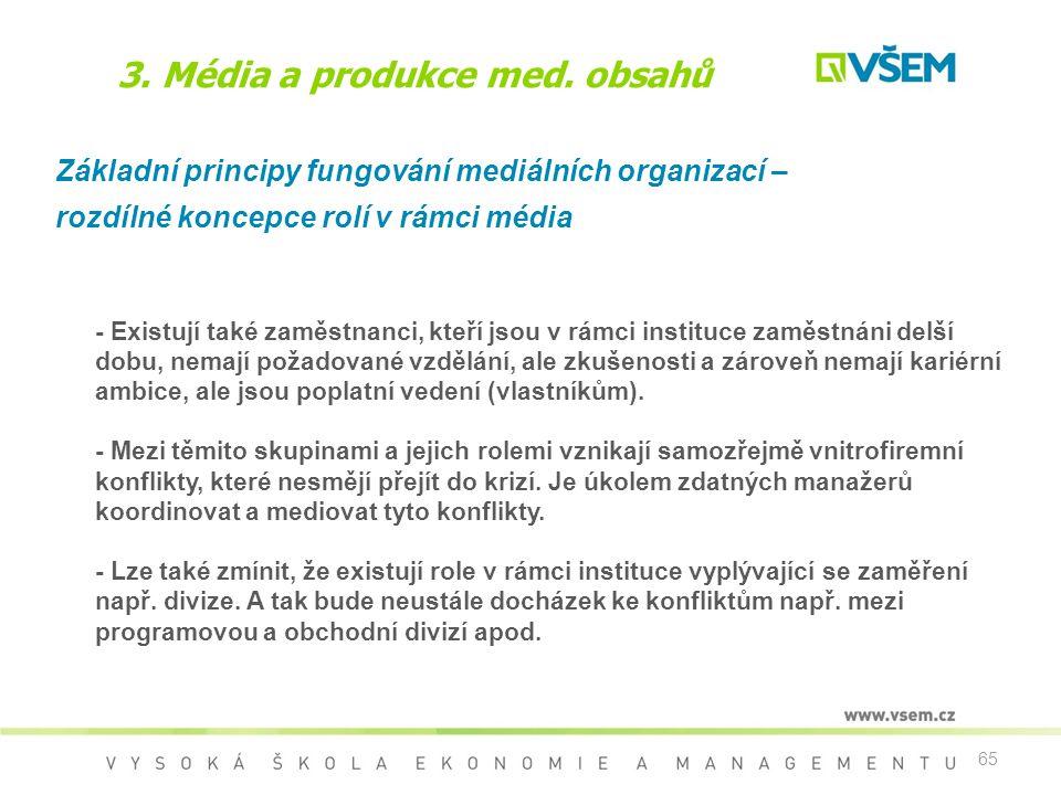 65 3. Média a produkce med. obsahů Základní principy fungování mediálních organizací – rozdílné koncepce rolí v rámci média - Existují také zaměstnanc