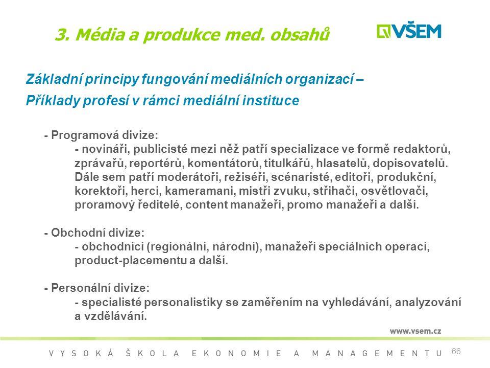 66 3. Média a produkce med. obsahů Základní principy fungování mediálních organizací – Příklady profesí v rámci mediální instituce - Programová divize