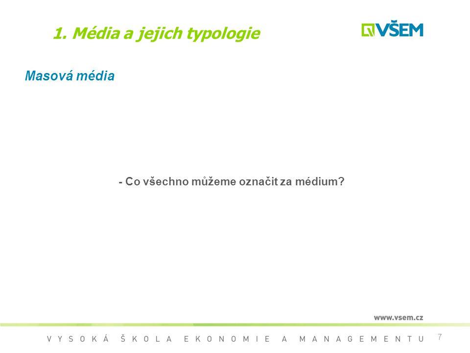 7 1. Média a jejich typologie Masová média - Co všechno můžeme označit za médium?