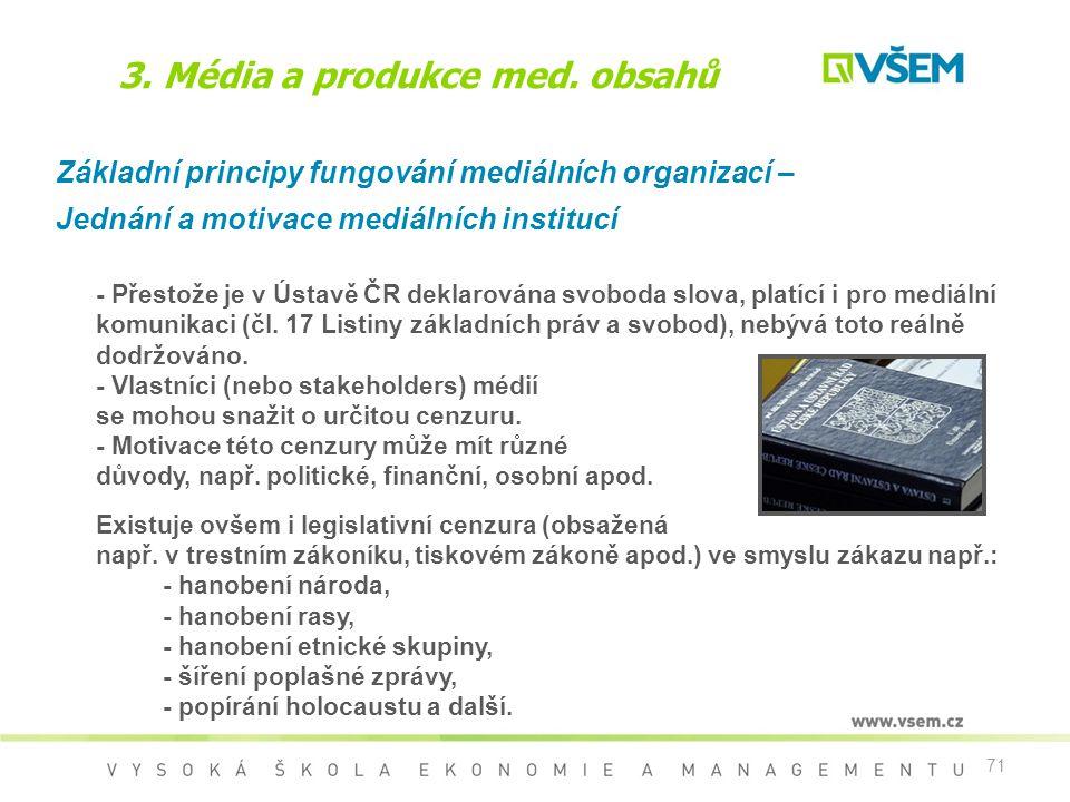 71 3. Média a produkce med. obsahů Základní principy fungování mediálních organizací – Jednání a motivace mediálních institucí - Přestože je v Ústavě