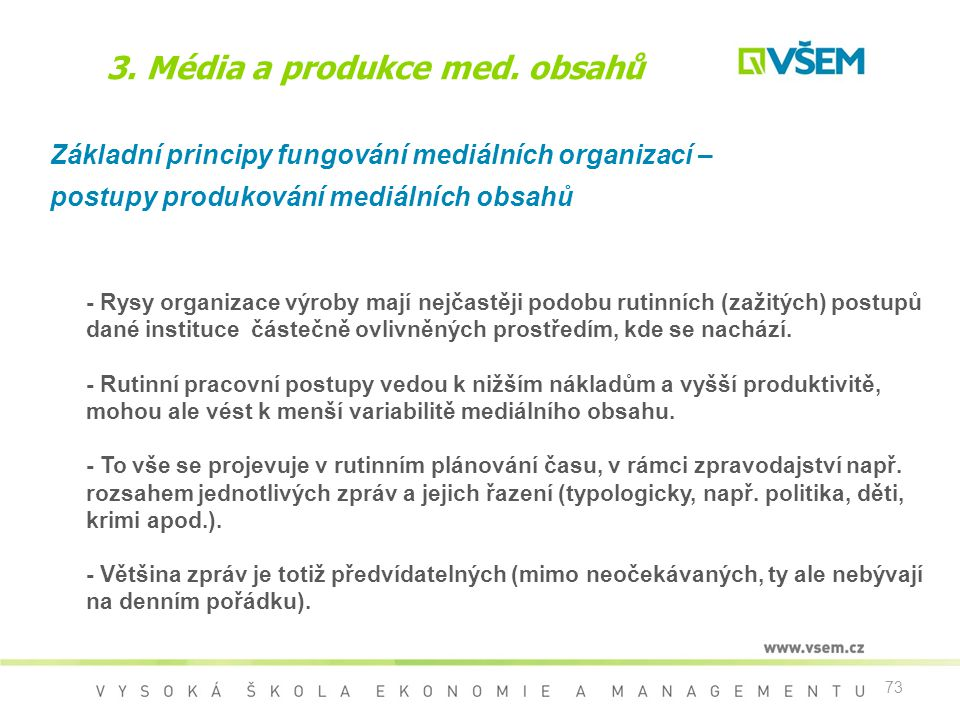 73 3. Média a produkce med. obsahů Základní principy fungování mediálních organizací – postupy produkování mediálních obsahů - Rysy organizace výroby