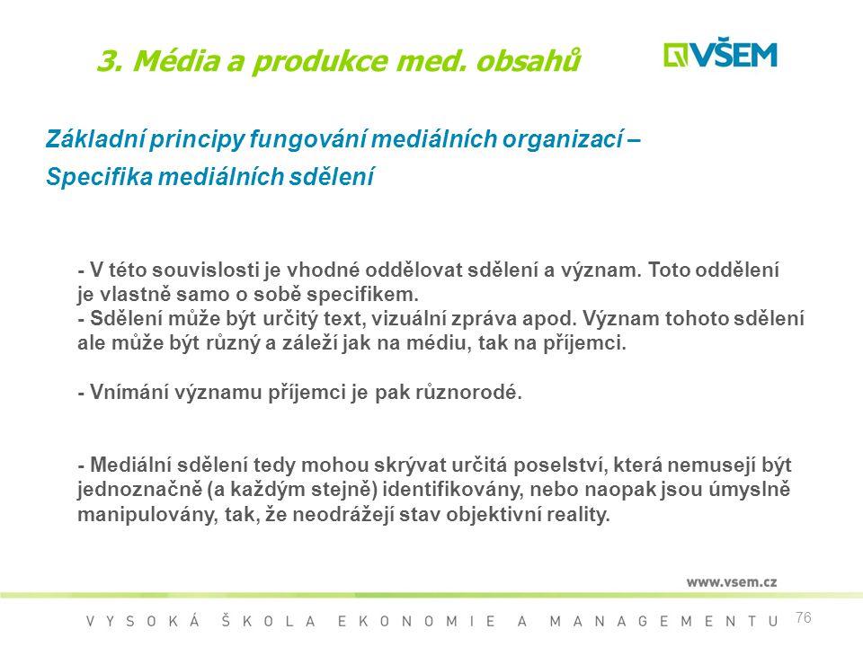 76 3. Média a produkce med. obsahů Základní principy fungování mediálních organizací – Specifika mediálních sdělení - V této souvislosti je vhodné odd