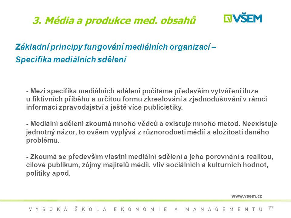 77 3. Média a produkce med. obsahů Základní principy fungování mediálních organizací – Specifika mediálních sdělení - Mezi specifika mediálních sdělen