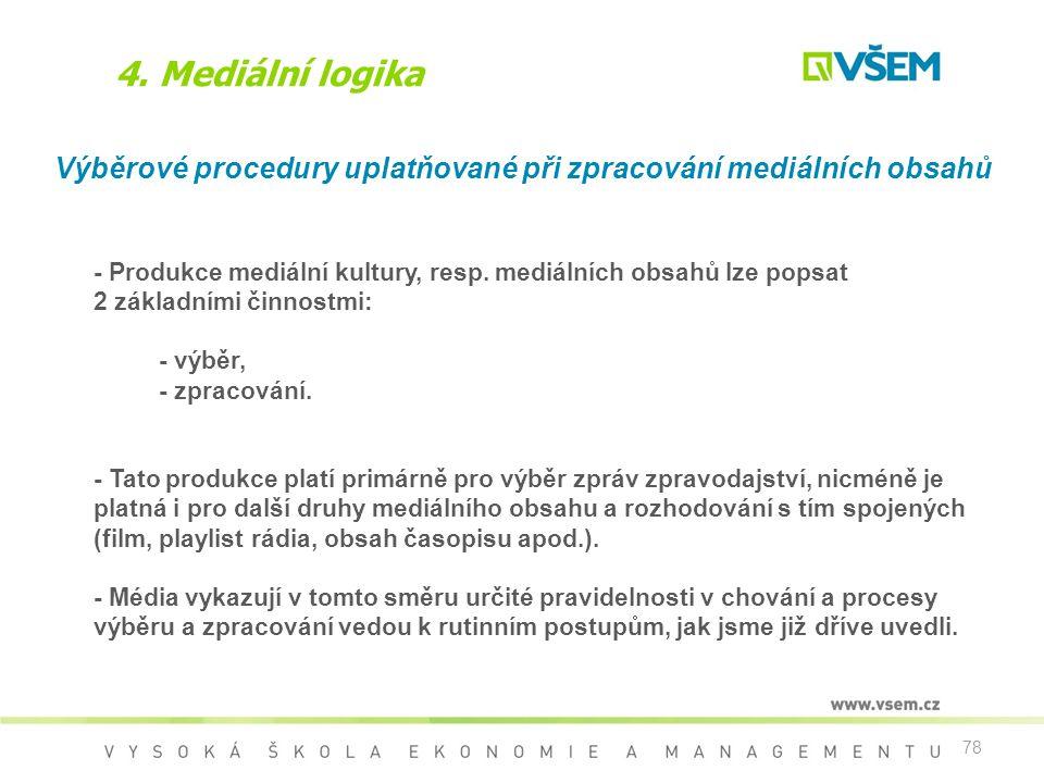 78 4. Mediální logika Výběrové procedury uplatňované při zpracování mediálních obsahů - Produkce mediální kultury, resp. mediálních obsahů lze popsat