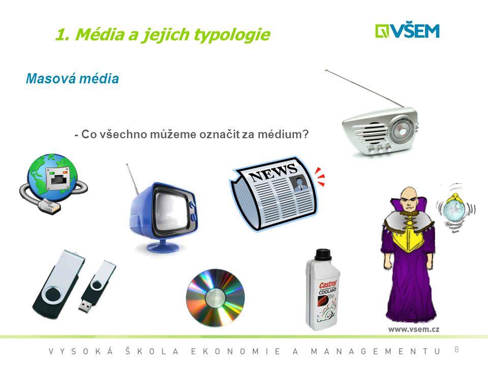 8 1. Média a jejich typologie Masová média - Co všechno můžeme označit za médium?