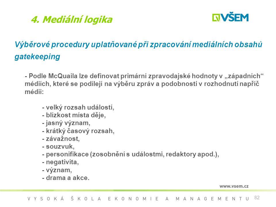 82 4. Mediální logika Výběrové procedury uplatňované při zpracování mediálních obsahů gatekeeping - Podle McQuaila lze definovat primární zpravodajské