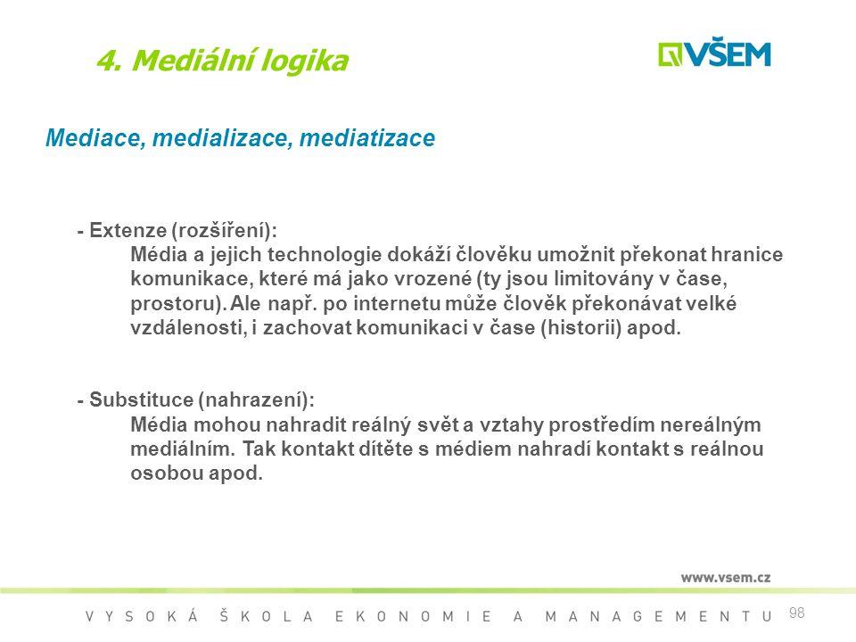 98 4. Mediální logika Mediace, medializace, mediatizace - Extenze (rozšíření): Média a jejich technologie dokáží člověku umožnit překonat hranice komu