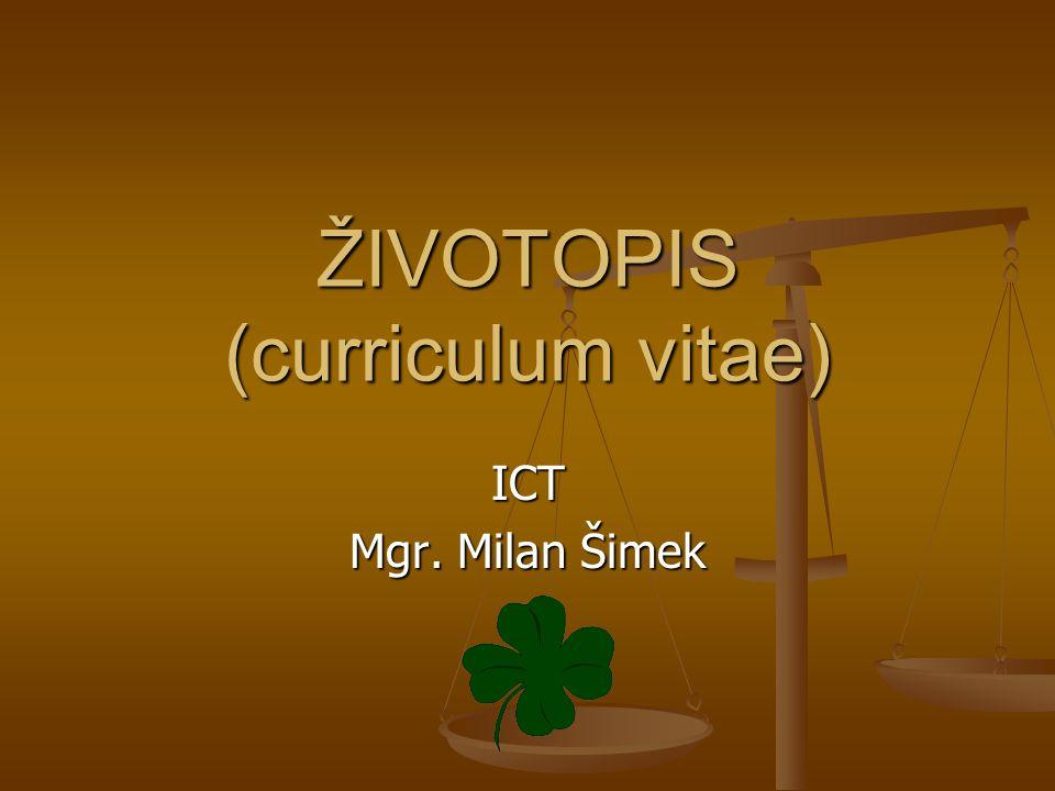 ŽIVOTOPIS (curriculum vitae) ICT Mgr. Milan Šimek