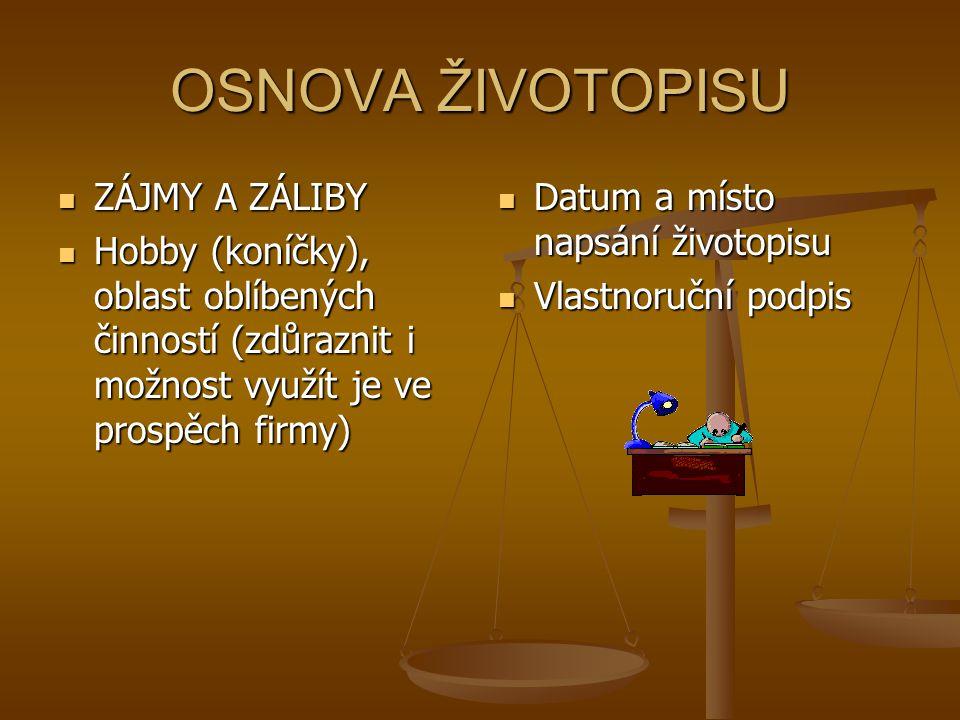 OSNOVA ŽIVOTOPISU ZÁJMY A ZÁLIBY ZÁJMY A ZÁLIBY Hobby (koníčky), oblast oblíbených činností (zdůraznit i možnost využít je ve prospěch firmy) Hobby (k