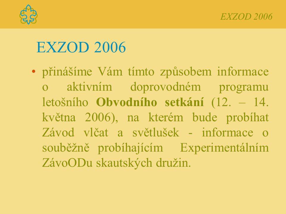 EXZOD 2006 přinášíme Vám tímto způsobem informace o aktivním doprovodném programu letošního Obvodního setkání (12.