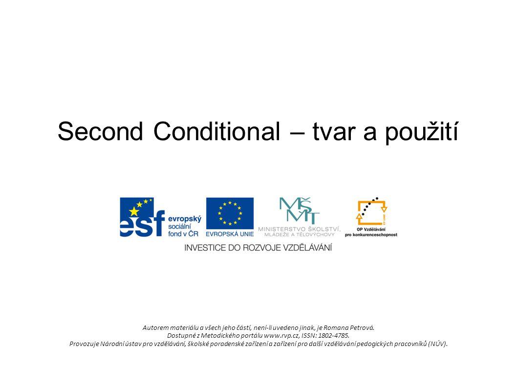 Second Conditional – tvar a použití Autorem materiálu a všech jeho částí, není-li uvedeno jinak, je Romana Petrová.