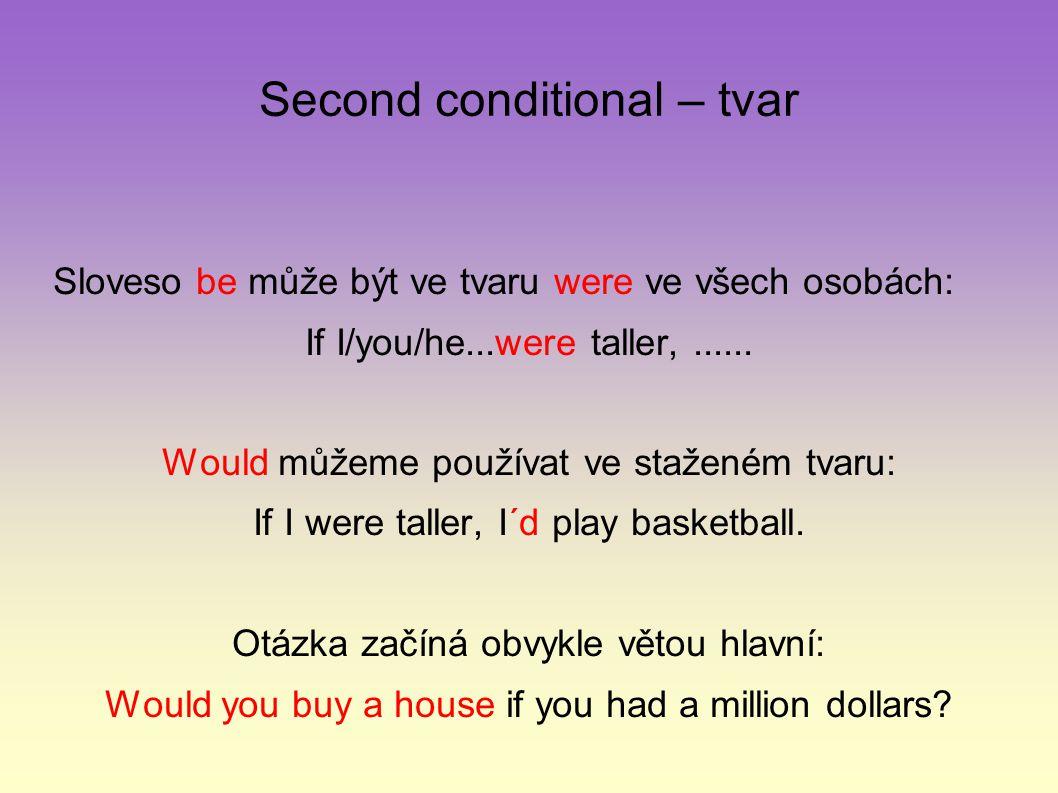 Second conditional – tvar Sloveso be může být ve tvaru were ve všech osobách: If I/you/he...were taller,......