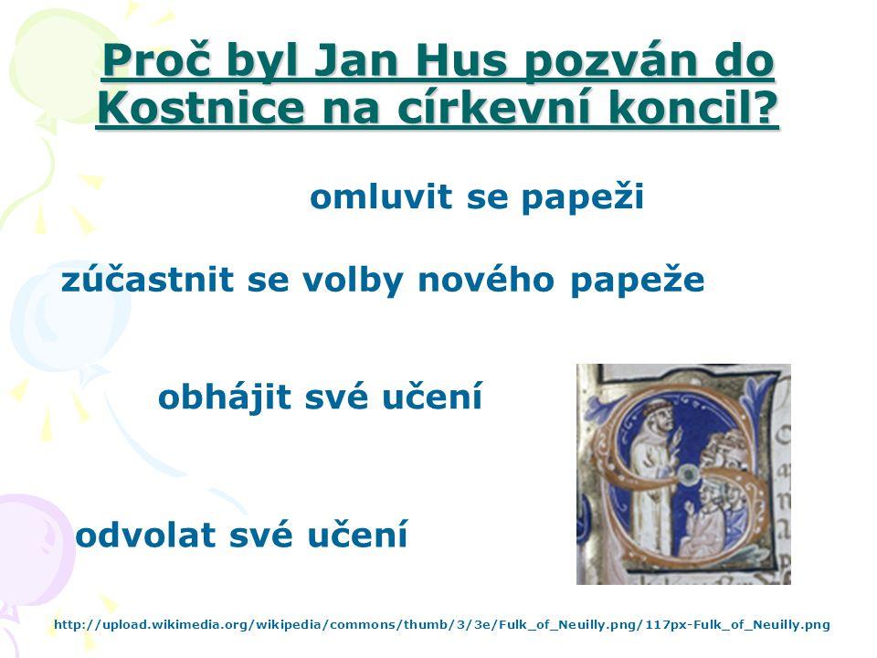 Proč byl Jan Hus pozván do Kostnice na církevní koncil? obhájit své učení omluvit se papeži odvolat své učení zúčastnit se volby nového papeže http://