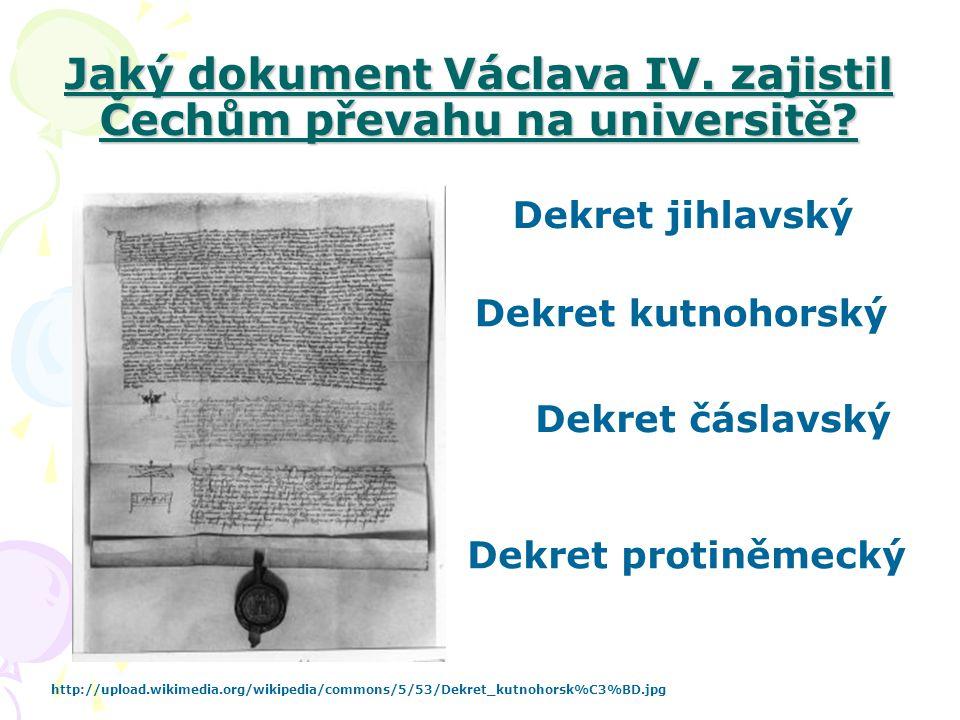 Jaký dokument Václava IV. zajistil Čechům převahu na universitě? Dekret jihlavský Dekret kutnohorský Dekret čáslavský Dekret protiněmecký http://uploa