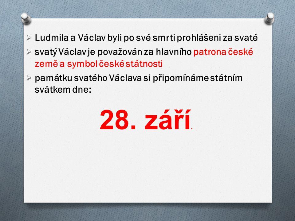  Ludmila a Václav byli po své smrti prohlášeni za svaté  svatý Václav je považován za hlavního patrona české země a symbol české státnosti  památku