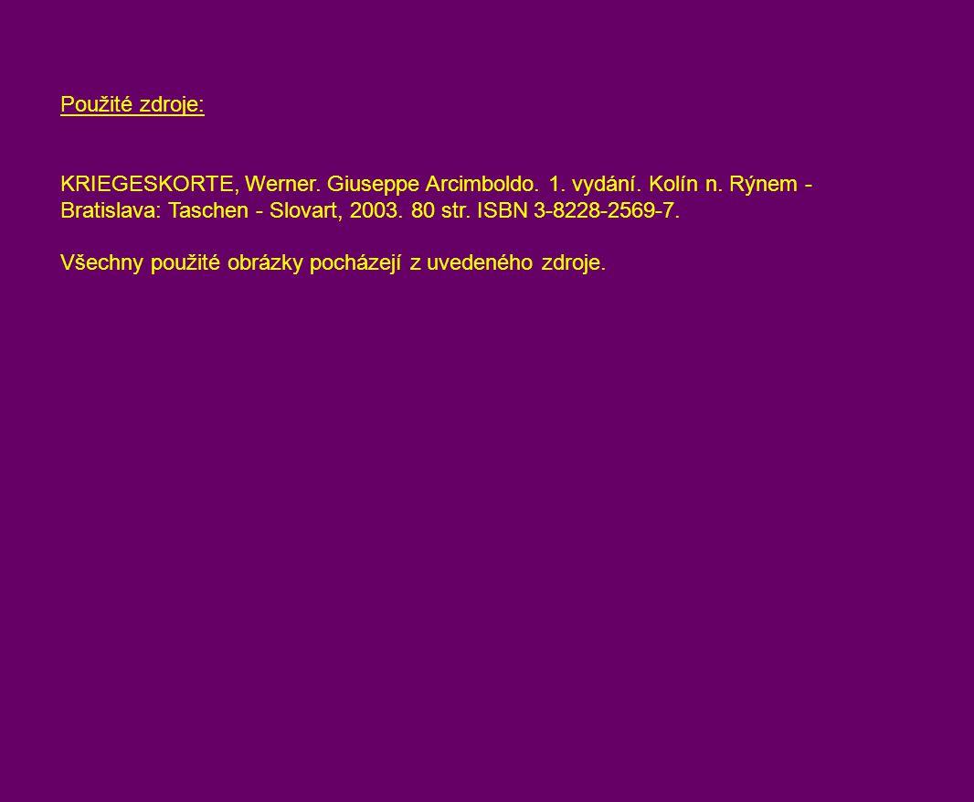 Použité zdroje: KRIEGESKORTE, Werner. Giuseppe Arcimboldo. 1. vydání. Kolín n. Rýnem - Bratislava: Taschen - Slovart, 2003. 80 str. ISBN 3-8228-2569-7