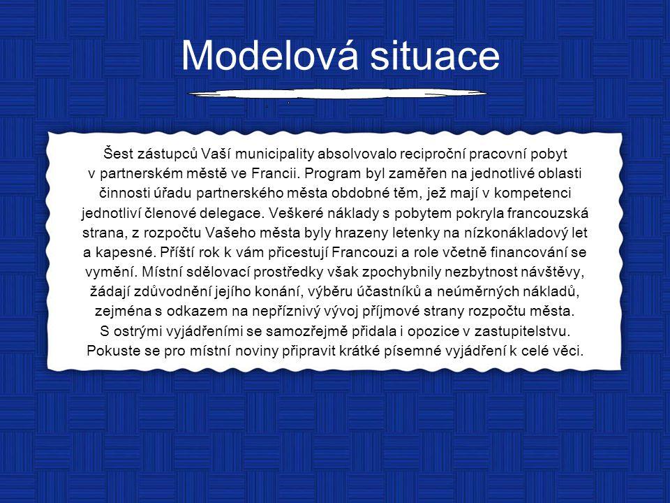 Modelová situace Šest zástupců Vaší municipality absolvovalo reciproční pracovní pobyt v partnerském městě ve Francii. Program byl zaměřen na jednotli