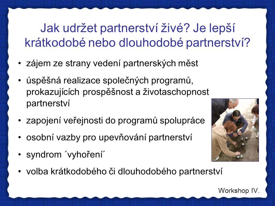 Jak udržet partnerství živé? Je lepší krátkodobé nebo dlouhodobé partnerství? Workshop IV. zájem ze strany vedení partnerských měst úspěšná realizace