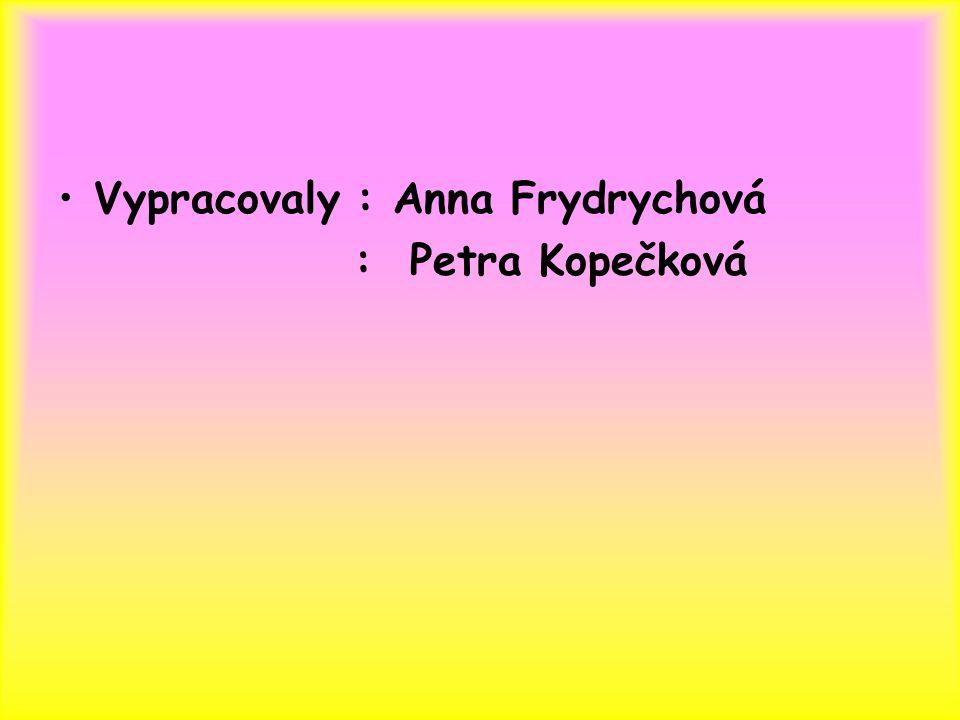 Vypracovaly : Anna Frydrychová : Petra Kopečková