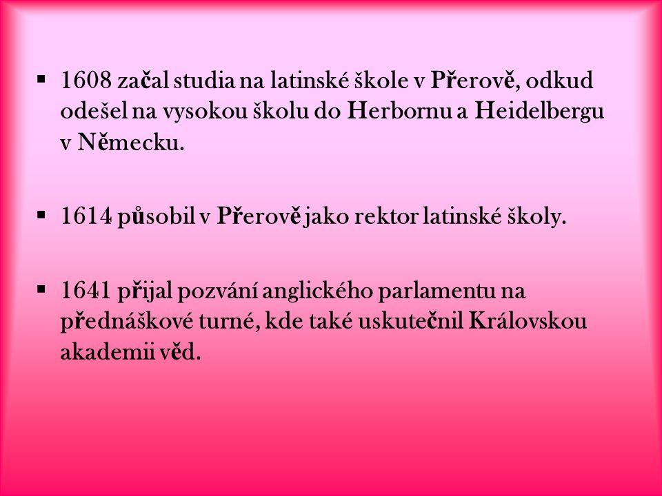  1608 za č al studia na latinské škole v P ř erov ě, odkud odešel na vysokou školu do Herbornu a Heidelbergu v N ě mecku.  1614 p ů sobil v P ř erov