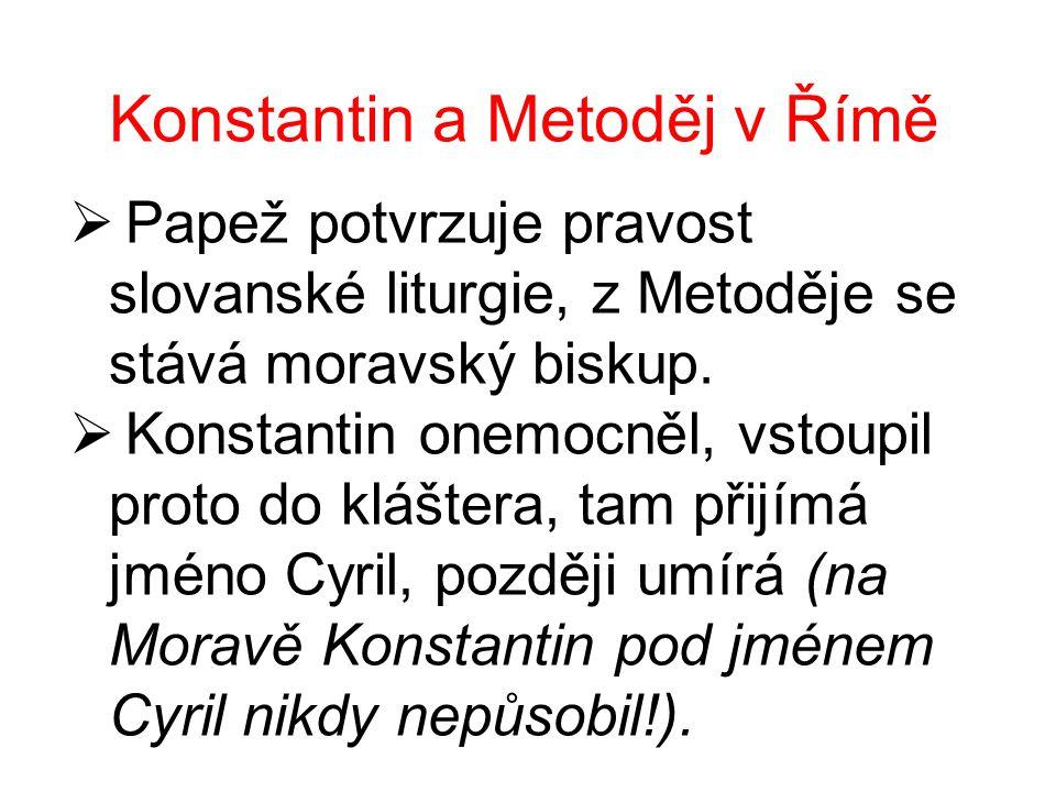 Konstantin a Metoděj v Římě  Papež potvrzuje pravost slovanské liturgie, z Metoděje se stává moravský biskup.  Konstantin onemocněl, vstoupil proto