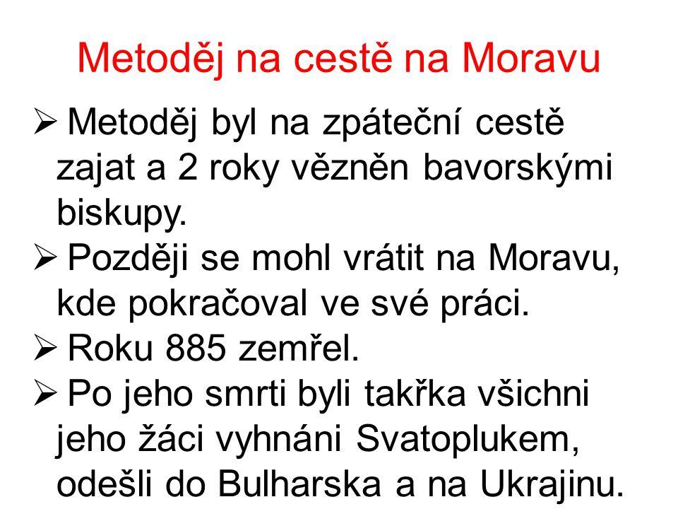Metoděj na cestě na Moravu  Metoděj byl na zpáteční cestě zajat a 2 roky vězněn bavorskými biskupy.  Později se mohl vrátit na Moravu, kde pokračova