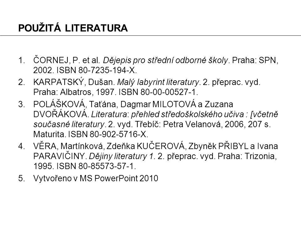 POUŽITÁ LITERATURA 1.ČORNEJ, P. et al. Dějepis pro střední odborné školy. Praha: SPN, 2002. ISBN 80-7235-194-X. 2.KARPATSKÝ, Dušan. Malý labyrint lite