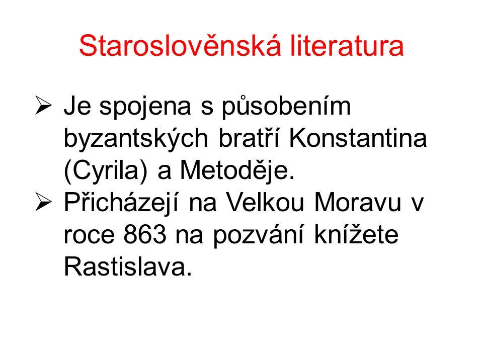 Staroslověnská literatura  Je spojena s působením byzantských bratří Konstantina (Cyrila) a Metoděje.  Přicházejí na Velkou Moravu v roce 863 na poz