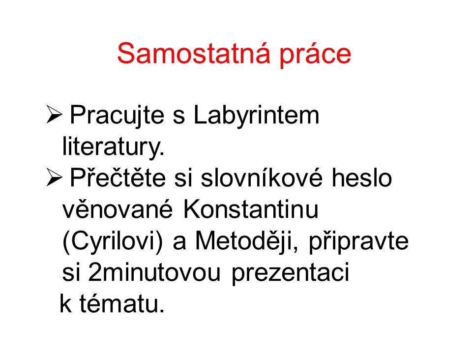 Samostatná práce  Pracujte s Labyrintem literatury.  Přečtěte si slovníkové heslo věnované Konstantinu (Cyrilovi) a Metoději, připravte si 2minutovo
