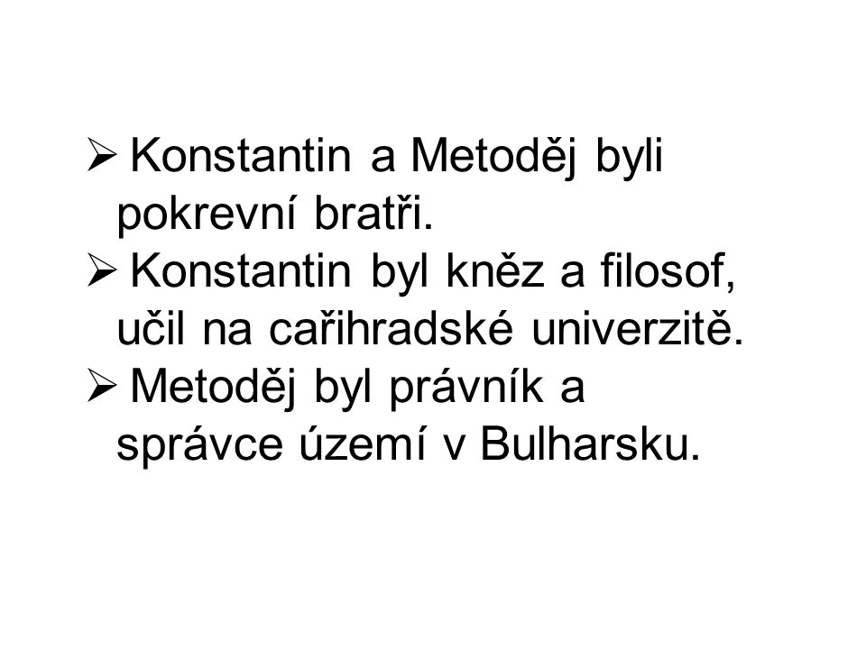 .  Konstantin a Metoděj byli pokrevní bratři.  Konstantin byl kněz a filosof, učil na cařihradské univerzitě.  Metoděj byl právník a správce území