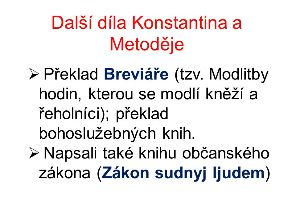 Další díla Konstantina a Metoděje  Překlad Breviáře (tzv. Modlitby hodin, kterou se modlí kněží a řeholníci); překlad bohoslužebných knih.  Napsali