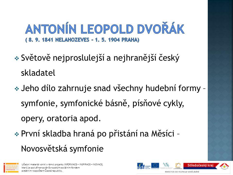  Světově nejproslulejší a nejhranější český skladatel  Jeho dílo zahrnuje snad všechny hudební formy – symfonie, symfonické básně, písňové cykly, opery, oratoria apod.