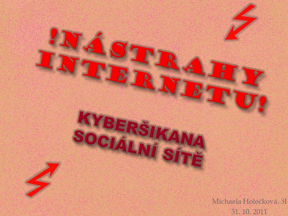 × KYBERŠIKANA × Projevy × Následky × Boj proti ní × Známý případ × SOCIÁLNÍ SÍTĚ × Facebook aj.