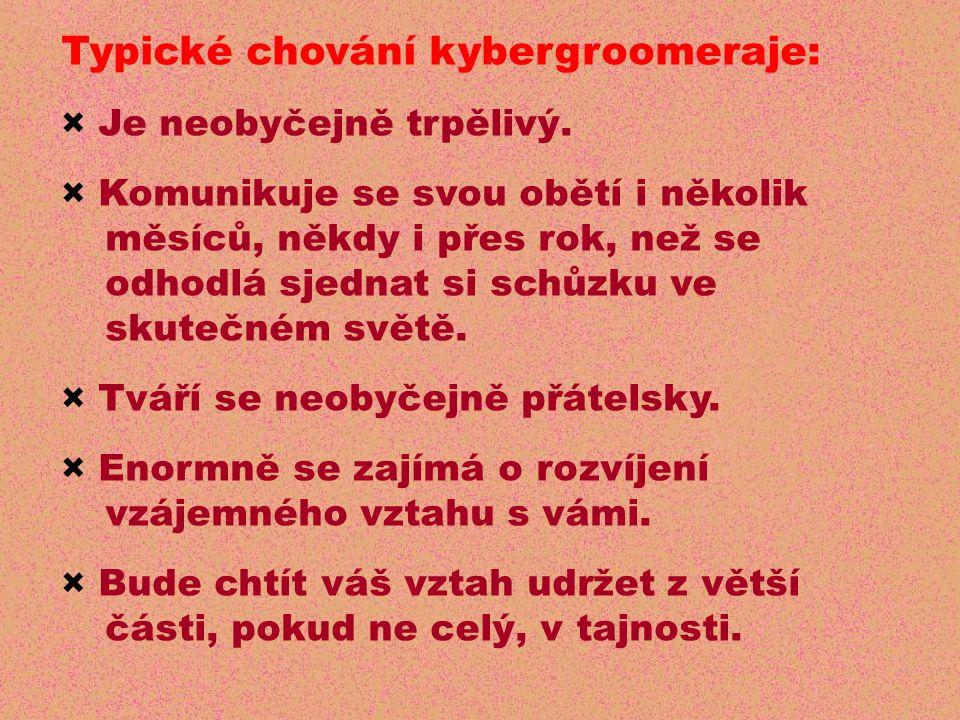 Typické chování kybergroomeraje: × Je neobyčejně trpělivý.