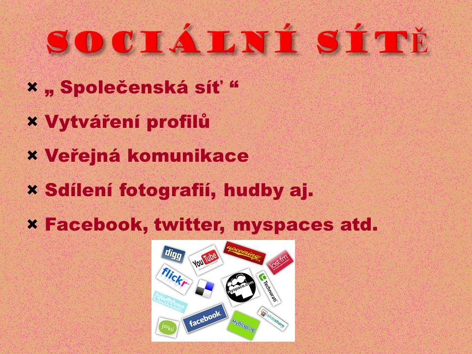 """× """" Společenská síť × Vytváření profilů × Veřejná komunikace × Sdílení fotografií, hudby aj."""