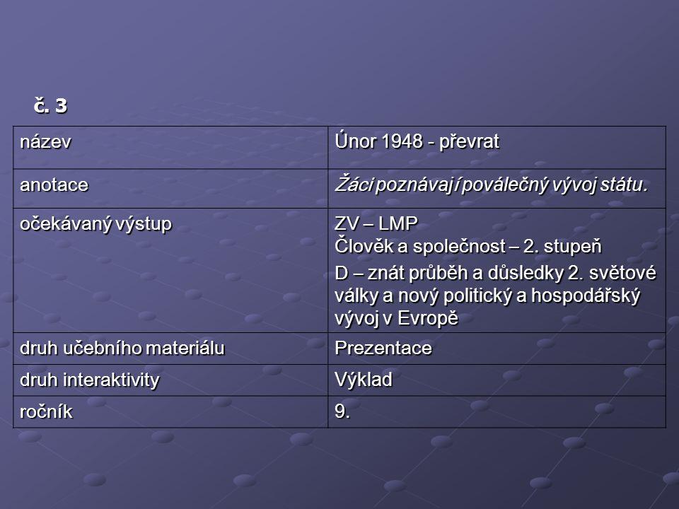 č.3 název Únor 1948 - převrat anotace Žáci poznávaj í poválečný vývoj státu.