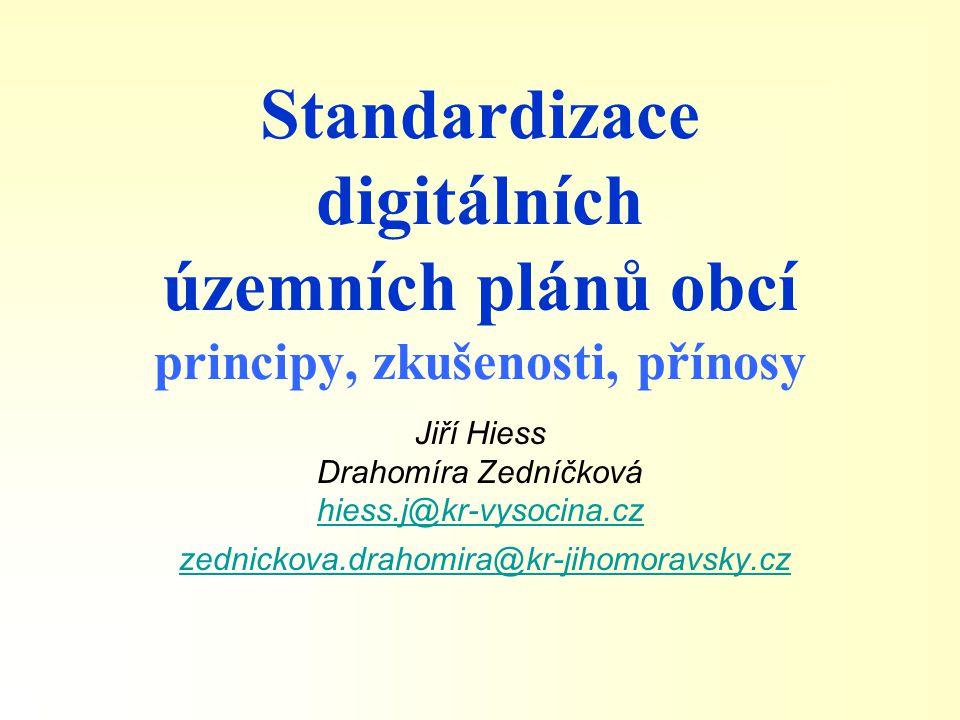 Standardizace digitálních územních plánů obcí principy, zkušenosti, přínosy Jiří Hiess Drahomíra Zedníčková hiess.j@kr-vysocina.cz zednickova.drahomir
