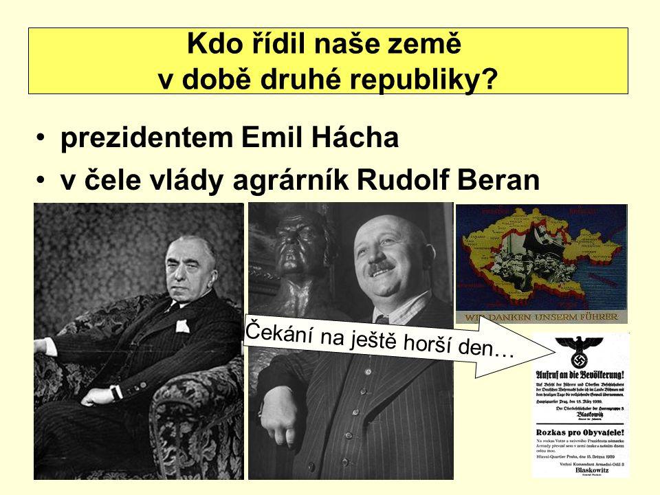 prezidentem Emil Hácha v čele vlády agrárník Rudolf Beran Kdo řídil naše země v době druhé republiky? Čekání na ještě horší den…
