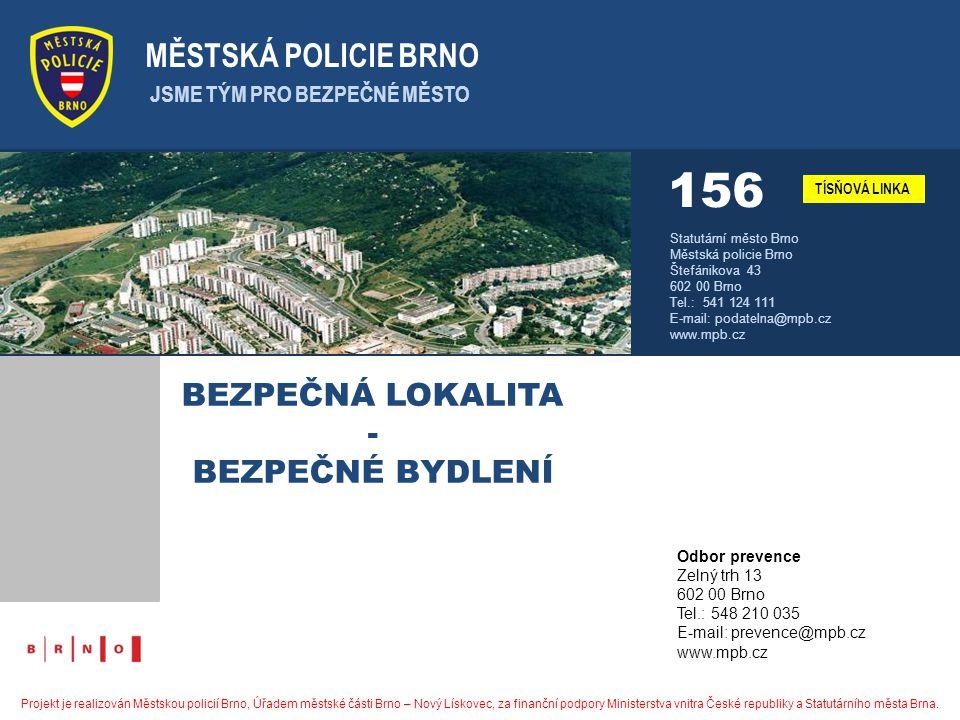 MĚSTSKÁ POLICIE BRNO JSME TÝM PRO BEZPEČNÉ MĚSTO TÍSŇOVÁ LINKA 156 Statutární město Brno Městská policie Brno Štefánikova 43 602 00 Brno Tel.: 541 124