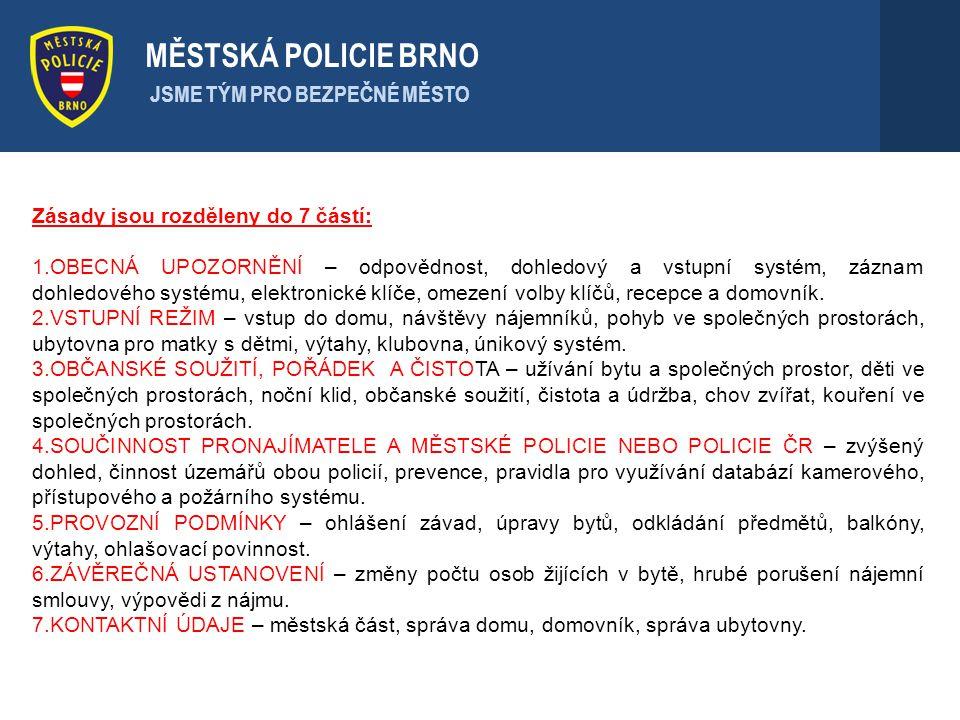 . MĚSTSKÁ POLICIE BRNO JSME TÝM PRO BEZPEČNÉ MĚSTO Zásady jsou rozděleny do 7 částí: 1.OBECNÁ UPOZORNĚNÍ – odpovědnost, dohledový a vstupní systém, zá