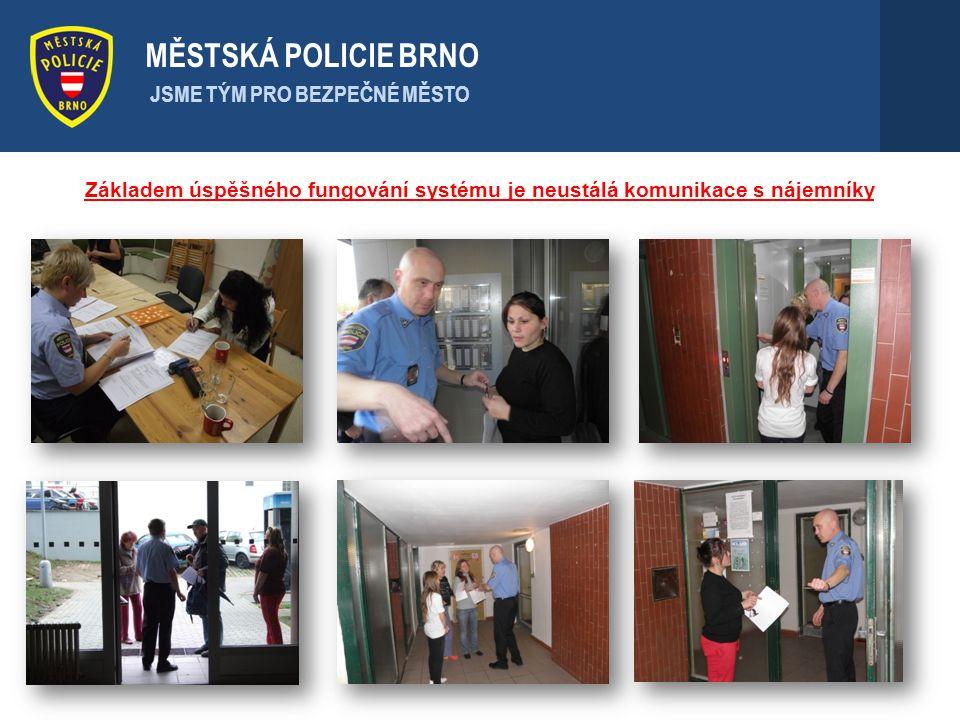 . MĚSTSKÁ POLICIE BRNO JSME TÝM PRO BEZPEČNÉ MĚSTO Základem úspěšného fungování systému je neustálá komunikace s nájemníky