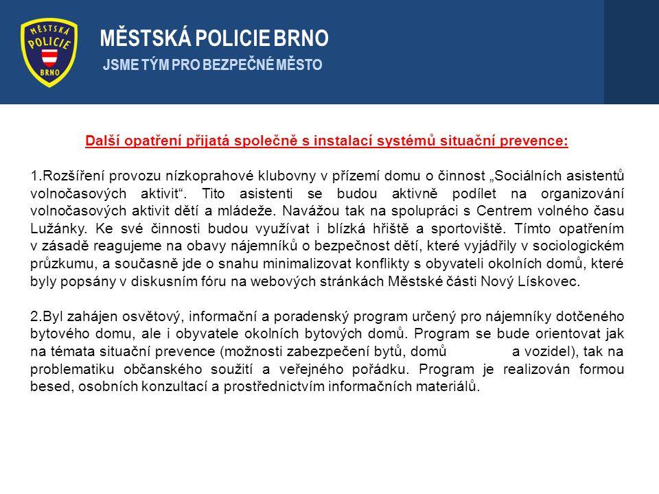 . MĚSTSKÁ POLICIE BRNO JSME TÝM PRO BEZPEČNÉ MĚSTO Další opatření přijatá společně s instalací systémů situační prevence: 1.Rozšíření provozu nízkopra