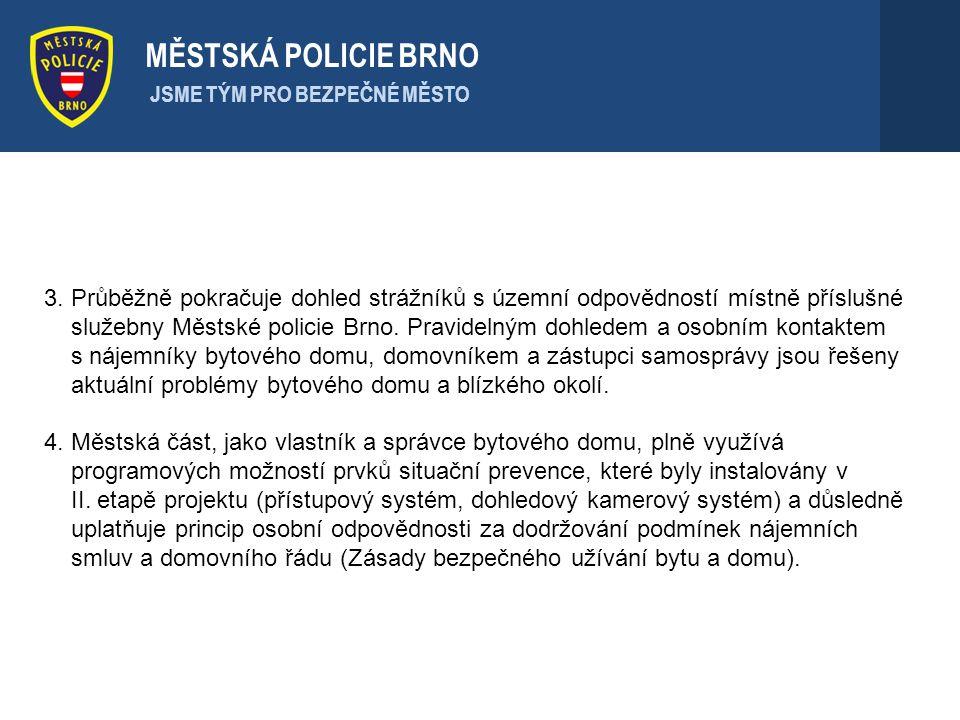 . MĚSTSKÁ POLICIE BRNO JSME TÝM PRO BEZPEČNÉ MĚSTO 3. Průběžně pokračuje dohled strážníků s územní odpovědností místně příslušné služebny Městské poli
