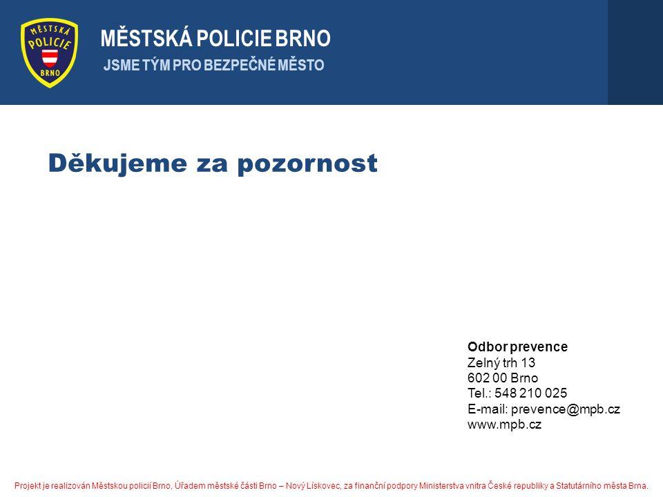 MĚSTSKÁ POLICIE BRNO JSME TÝM PRO BEZPEČNÉ MĚSTO Děkujeme za pozornost Odbor prevence Zelný trh 13 602 00 Brno Tel.: 548 210 025 E-mail: prevence@mpb.