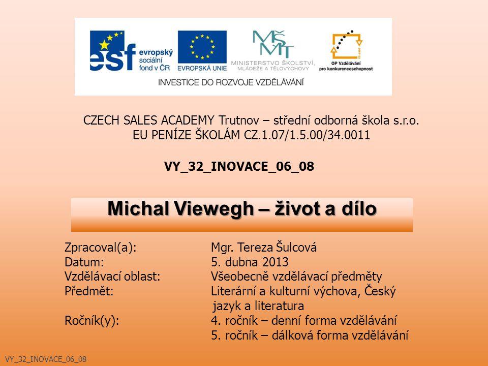 Michal Viewegh – život a dílo VY_32_INOVACE_06_08 CZECH SALES ACADEMY Trutnov – střední odborná škola s.r.o. EU PENÍZE ŠKOLÁM CZ.1.07/1.5.00/34.0011 Z