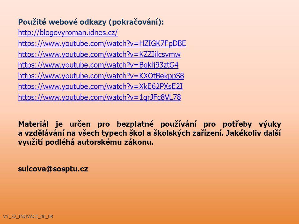 Použité webové odkazy (pokračování): http://blogovyroman.idnes.cz/ https://www.youtube.com/watch?v=HZIGK7FpDBE https://www.youtube.com/watch?v=KZZIilc