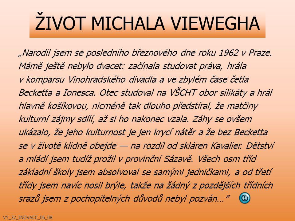 """ŽIVOT MICHALA VIEWEGHA """"Narodil jsem se posledního březnového dne roku 1962 v Praze. Mámě ještě nebylo dvacet: začínala studovat práva, hrála v kompar"""