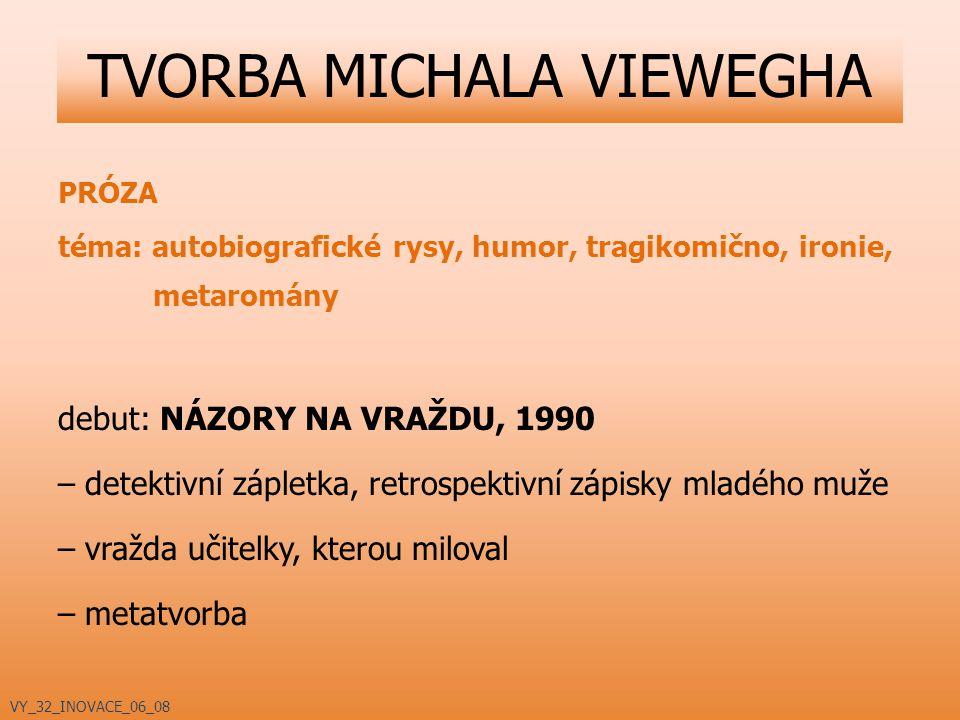 PRÓZA téma: autobiografické rysy, humor, tragikomično, ironie, metaromány debut: NÁZORY NA VRAŽDU, 1990 – detektivní zápletka, retrospektivní zápisky